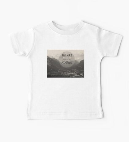 We Are What We Make Of This Planet Baby Tee