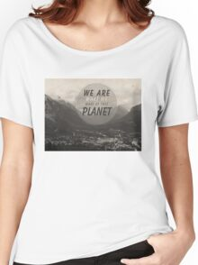 We Are What We Make Of This Planet Women's Relaxed Fit T-Shirt