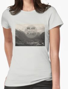 We Are What We Make Of This Planet Womens Fitted T-Shirt