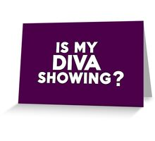 Is my diva showing? Greeting Card