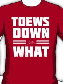 Toews Down for What T-Shirt