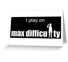 I play on max difficulty 2. Greeting Card