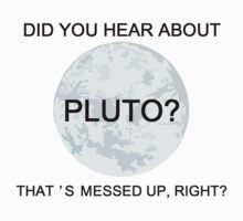 Did You Hear About Pluto? by kdm1298
