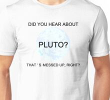 Did You Hear About Pluto? Unisex T-Shirt