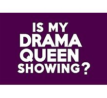 Is my drama queen showing? Photographic Print