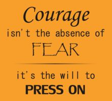 Courage isn't the absence of fear, it's the will to press on by Kyomei