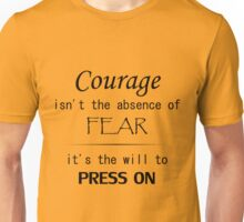 Courage isn't the absence of fear, it's the will to press on Unisex T-Shirt