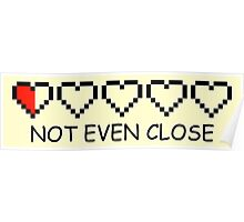 Not Even Close 8-bit hearts Poster