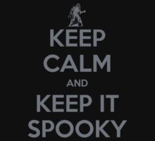KEEP CALM AND KEEP IT SPOOKY by toppestpower