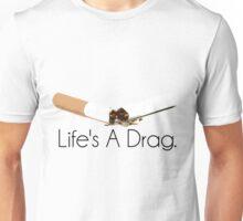 Life's A Drag - Black Text Unisex T-Shirt