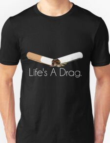 Life's A Drag - White Text Unisex T-Shirt