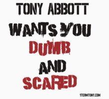 Tony Abbott wants you dumb and scared by 1termtony
