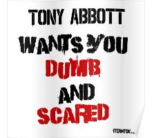 Tony Abbott wants you dumb and scared Poster