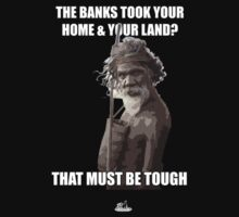 The Banks Took Your Land? That Must Be Tough Kids Clothes