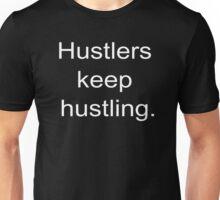 Hustlers keep hustling Unisex T-Shirt