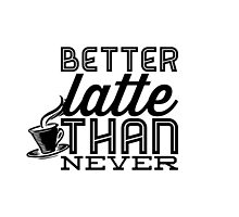 Better Latte Than Never by jlie3