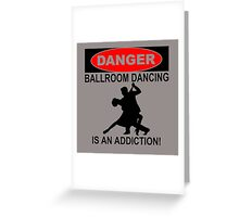 danger ballroom dancing is an addiction Greeting Card