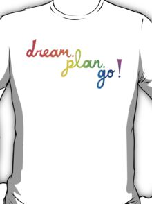 dream. plan. go! T-Shirt