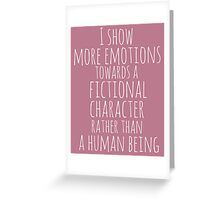 show more emotions towards a fictional character rather than a human being (white) Greeting Card