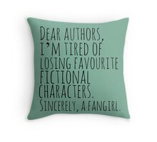 Dear authors,  i'm tired of losing favourite fictional characters.  Sincerely, a fangirl Throw Pillow