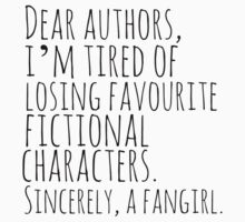 Dear authors,  i'm tired of losing favourite fictional characters.  Sincerely, a fangirl by FandomizedRose