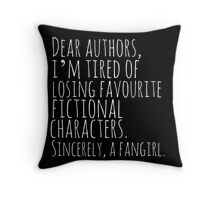 Dear authors,  i'm tired of losing favourite fictional characters.  Sincerely, a fangirl (white) Throw Pillow
