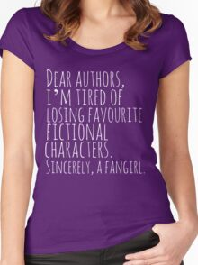 Dear authors,  i'm tired of losing favourite fictional characters.  Sincerely, a fangirl (white) Women's Fitted Scoop T-Shirt