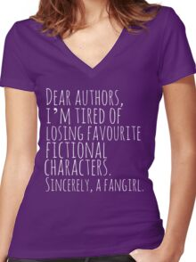 Dear authors,  i'm tired of losing favourite fictional characters.  Sincerely, a fangirl (white) Women's Fitted V-Neck T-Shirt