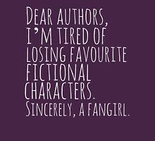 Dear authors,  i'm tired of losing favourite fictional characters.  Sincerely, a fangirl (white) Womens Fitted T-Shirt