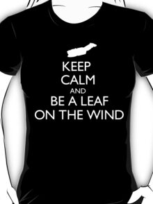 Keep Calm And Be A Leaf On The Wind - Tshirts & Hoodies T-Shirt