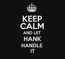 Keep calm and let Hank handle it! T-Shirt