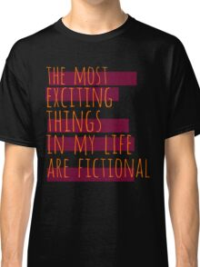 the most exciting things in my life are fictional #2 Classic T-Shirt