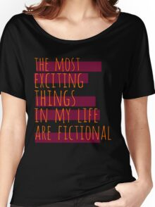 the most exciting things in my life are fictional #2 Women's Relaxed Fit T-Shirt