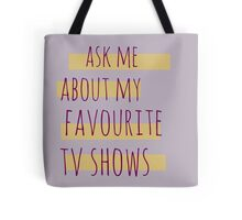 ask me about my favourite tv shows Tote Bag
