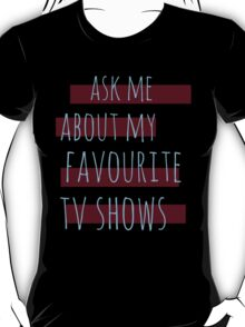 ask me about my favourite tv shows #2 T-Shirt