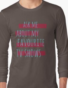 ask me about my favourite tv shows #2 Long Sleeve T-Shirt