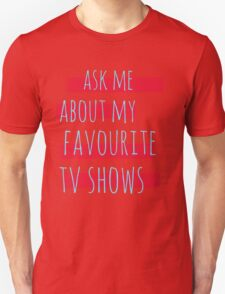 ask me about my favourite tv shows #2 Unisex T-Shirt
