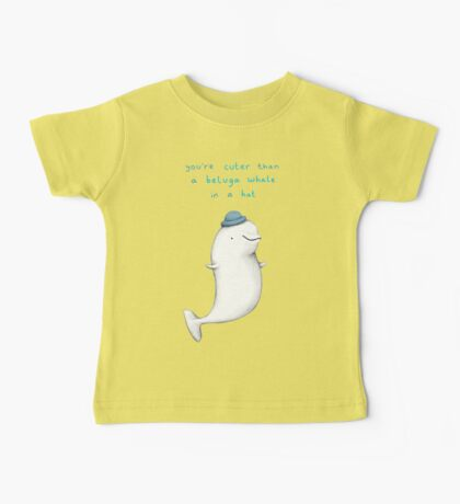 You're Cuter than a Beluga Whale in a Hat Baby Tee