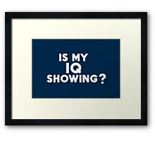 Is my IQ showing? Framed Print