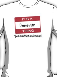 Its a Donovan thing you wouldnt understand! T-Shirt