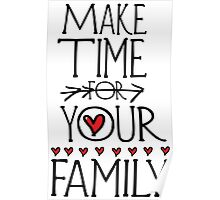 MAKE TIME FOR YOUR FAMILY Poster