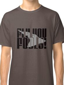 Fly You Fools Classic T-Shirt