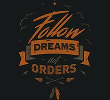FOLLOW DREAMS NOT ORDERS by snevi