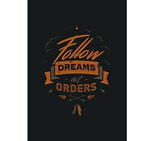 FOLLOW DREAMS NOT ORDERS Photographic Print