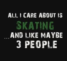 All I care About is Skating...And Like May be 3 People - T Shirts & Hoodies by cbyellow