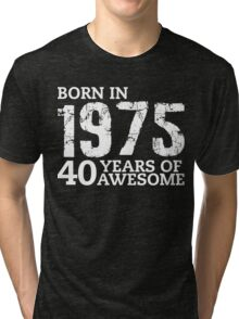 Born in 1975 - 40 Years of Awesome Tri-blend T-Shirt