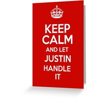 Keep calm and let Justin handle it! Greeting Card