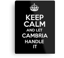 Keep calm and let Cambria handle it! Metal Print