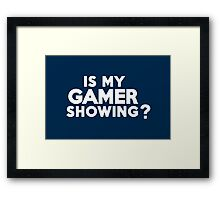 Is my gamer showing? Framed Print