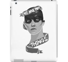 """""""WE ARE NOT THINGS""""  iPad Case/Skin"""